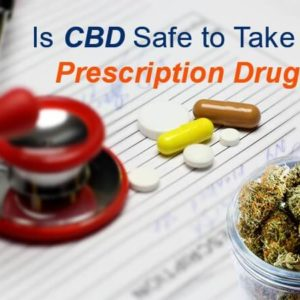 Is CBD Safe to Take with Prescription Drugs?